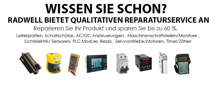 WISSEN SIE SCHON? Reparieren Sie Ihr Produkt und sparen Sie bis zu 60 %.  Leiterplatten, Schaltschütze, AC/DC Ansteuerungen , Maschinenschnittstellen/Monitore , Lichtelektrik/ Sensoren, PLC Module, Relais,  Servoantriebe/Motoren, Timer/Zähler