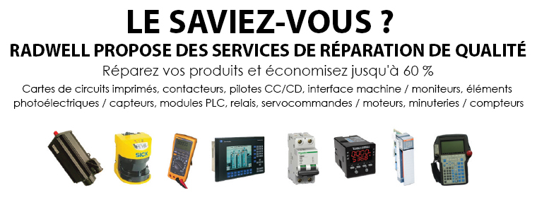 LE SAVIEZ-VOUS ? Réparez vos produits et économisez jusqu'à 60 % Cartes de circuits imprimés, contacteurs, pilotes CC/CD, interface machine / moniteurs, éléments photoélectriques / capteurs, modules PLC, relais, servocommandes / moteurs, minuteries / compteurs