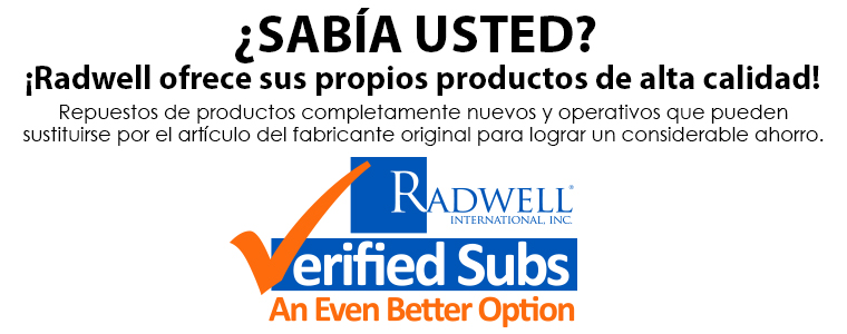 ¿SABÍA USTED? ¡Radwell ofrece sus propios productos de alta calidad! Repuestos de productos completamente nuevos y funcionales que pueden sustituirse por el artículo del fabricante original para tener ahorros importantes.
